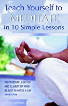 Teach Yourself to Meditate in 10 Simple Lessons: Discover Relaxation and Clarity of Mind in Just Minutes a Day