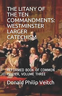 The Litany of the Ten Commandments: Westminster Larger Catechism: Reformed Book of Common Prayer, Volume Three