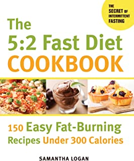 5:2 Fast Diet Cookbook: 150 Easy Fat-Burning Recipes Under 300 Calories