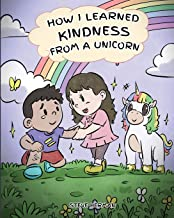 How I Learned Kindness from a Unicorn: A Cute and Fun Story to Teach Kids the Power of Kindness (My Unicorn Books)