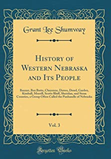 History of Western Nebraska and Its People, Vol. 3: Banner, Box Butte, Cheyenne, Dawes, Deuel, Garden, Kimball, Morrill, Scotts Bluff, Sheridan, and ... the Panhandle of Nebraska (Classic Reprint)