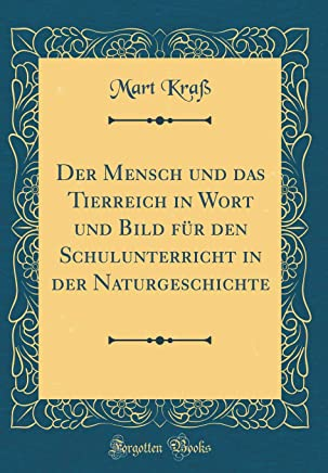 Der Mensch und das Tierreich in Wort und Bild für den Schulunterricht in der Naturgeschichte (Classic Reprint)