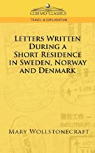 Letters Written During a Short Residence in Sweden, Norway, and Denmark (Cosimo Classics. Travel & Exploration)