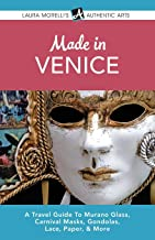 Made in Venice: A Travel Guide To Murano Glass, Carnival Mas