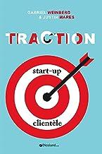 Traction - Comment toute start-up peut développer rapidement sa clientèle (French Edition)