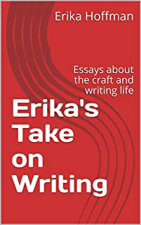 Erika's Take on Writing: Essays about the craft and writing life