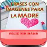 Frases para la Madre, Imagenes y Felicitaciones para Mamá