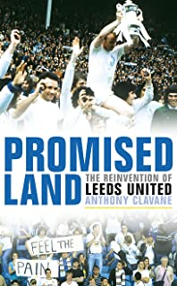 Promised Land The Reinvention of Leeds United