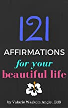 121 Affirmations for Your Beautiful Life (Beautiful Life Resource Series Book 1)