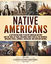Native Americans: A Captivating Guide to Native American History and the Trail of Tears, Including Tribes Such as the Cherokee, Muscogee Creek, Seminole, Chickasaw, and Choctaw Nations