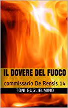 Permalink to IL DOVERE DEL FUOCO: commissario De Rensis 14 (le indagini del commissario De Rensis) PDF