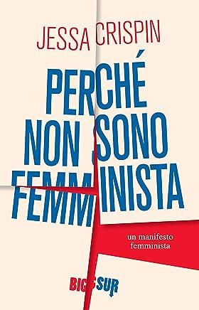 Perché non sono femminista: Un manifesto femminista (BIGSUR)