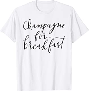champagne for breakfast t shirt