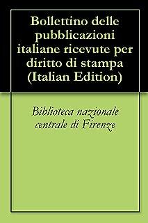 Bollettino delle pubblicazioni italiane ricevute per diritto di stampa (Italian Edition)