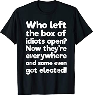 Who Left Box of Idiots Open They are Everywhere T-Shirt