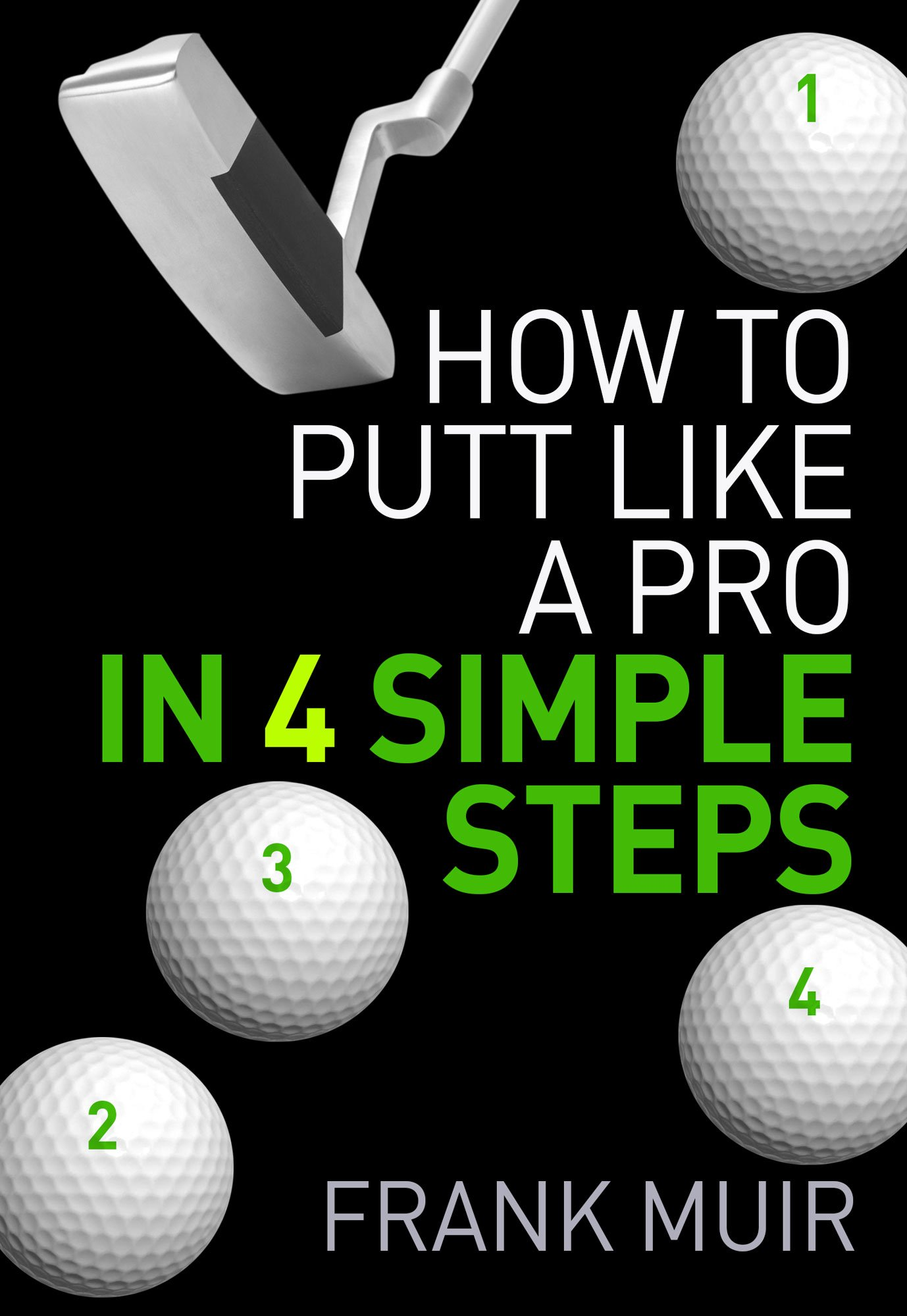 Image OfHOW TO PUTT LIKE A PRO IN 4 SIMPLE STEPS (PLAY BETTER GOLF Book 1) (English Edition)