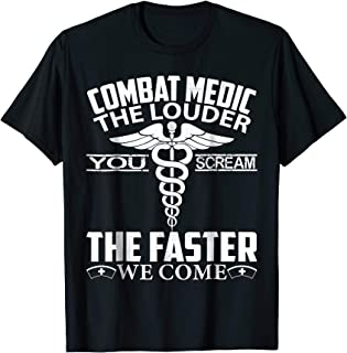 Combat Medic T Shirt - The Louder You Scream Faster We Come
