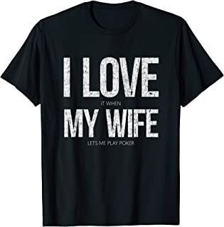 I Love It When My Wife Lets Me Play Poker Funny Poker T-Shirt