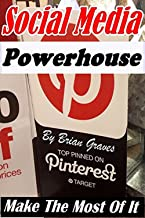 PINTEREST: HOW TO MAKE THE MOST OF THIS SOCIAL MEDIA POWERHOUSE: HOW TO USE IT EFFECTIVELY AS A MARKETING TOOL (Social Media, Pinterest For Business, Pinterest Savvy, Pinterest Tutorial)