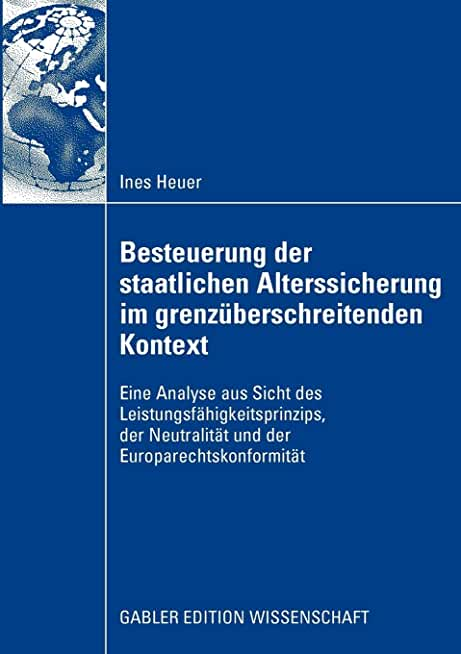 Besteuerung Der Staatlichen Alterssicherung Im Grenzuberschreitenden Kontext: Eine Analyse Aus Sicht Des Leistungsfähigkeitsprinzips, Der Neutralität Und Der Europarechtskonfurmität