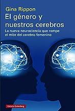 El género y nuestros cerebros: La nueva neurociencia que rompe el mito del cerebro femenino (EBOOK) (Spanish Edition)