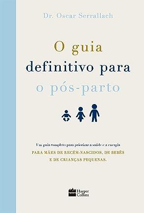 O guia definitivo para o pós-parto: Um guia completo para priorizar a saúde e a energia para mães de recém-nascidos, de bebês e de crianças pequenas
