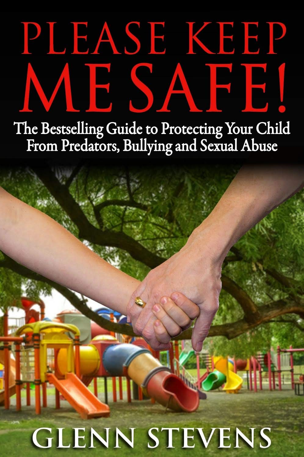 Image OfPlease Keep Me Safe: An Expert's Guide To Protecting Your Child From Predators, Bullying And Sexual Abuse (English Edition)