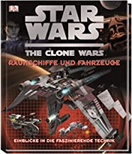 Star Wars The Clone Wars - Raumschiffe und Fahrzeuge: Einblicke in die faszinierende Technik