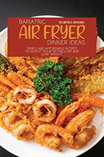 Bariatric Air Fryer Dinner Ideas: Simple and Affordable Recipes to Boost Your Metabolism and Lose Weight