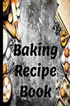 Baking Recipe Book: Baking Recipe Book is designed with sections to document your own Baking Recipes, Ingredients Cook-met...