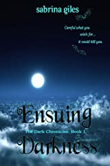 Ensuing Darkness: The Dark Chronicles Book One Paperback
