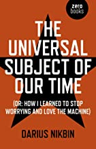 The Universal Subject of Our Time: Or How I Learned to Stop Worrying and Love the Machine