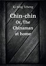 Chin-Chin Or, the Chinaman at Home