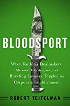 Bloodsport: When Ruthless Dealmakers, Shrewd Ideologues, and Brawling Lawyers Toppled the Corporate Establishment (English Edition)