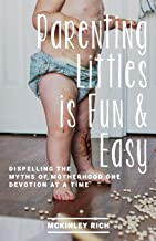 Parenting Littles is Fun and Easy: Dispelling the Myths of Motherhood One Devotion at a Time