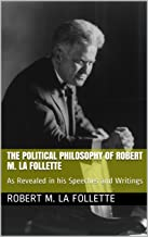 The Political Philosophy of Robert M. La Follette: As Revealed in his Speeches and Writings (Wisconsin Progressive Library...