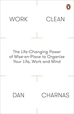 Work Clean: The Life-Changing Power of Mise-En-Place to Organize Your Life, Work and Mind