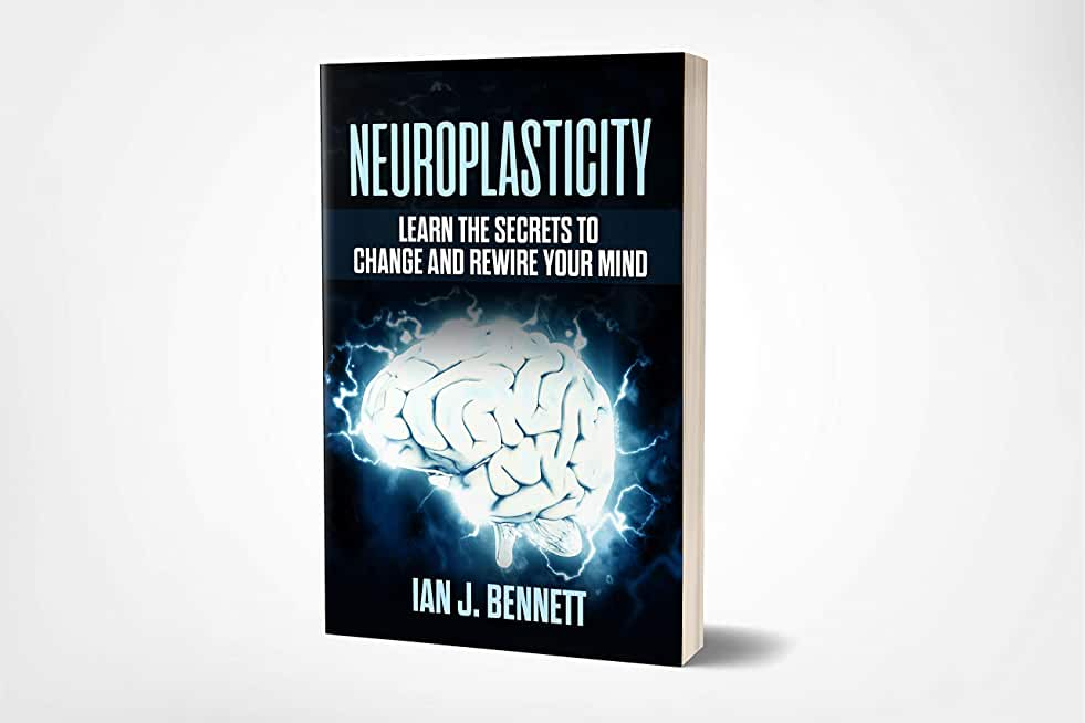 Neuroplasticity: Learn The Secrets to Change and Rewire your Mind (English Edition)
