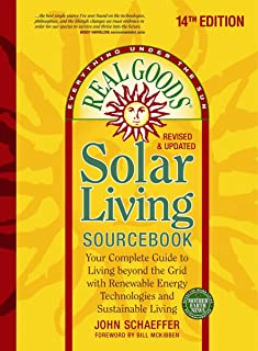 Real Goods Solar Living Sourcebook: Your Complete Guide to Living beyond the Grid with Renewable Energy Technologies and S...
