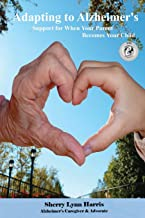 Adapting to Alzheimer's: Support for When Your Parent Becomes Your Child