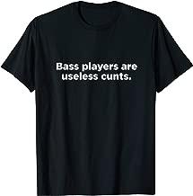 Bass Players are Useless Cunts Tee   Bass Guitarist T-shirt