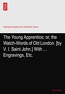 The Young Apprentice; or, the Watch-Words of Old London. [by V. I. Saint John.] With ... Engravings, Etc.