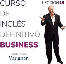 Curso de inglés definitivo - Business - Lección 15 [Definitive English Course - Business - Lesson 15]: Para triunfar en el...