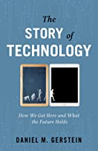 The Story of Technology: How We Got Here and What the Future Holds