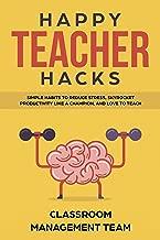 Happy Teacher Hacks: Simple Habits to Reduce Stress, Skyrocket Productivity like a Champion, and Love to Teach