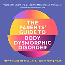 The Parents' Guide to Body Dysmorphic Disorder: How to Support Your Child, Teen or Young Adult