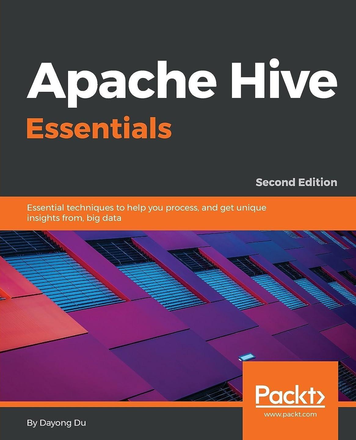 ピース必要緊張Apache Hive Essentials: Essential techniques to help you process, and get unique insights from, big data, 2nd Edition