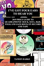I've Got Four Ears To Hear You - 2019 Price Guide to Quadraphonic Rock, Pop, Soul, R&B,  Folk and Jazz-Rock on Record and Tape