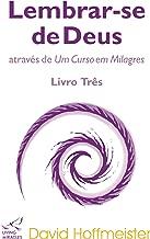Lembrar-se de Deus através de Um Curso em Milagres: Livro Três: Transferência de treinamento (Portuguese Edition)