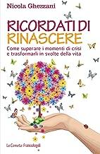 Ricordati di rinascere. Come superare i momenti di crisi e trasformarli in svolte della vita (Le comete Vol. 256) (Italian Edition)